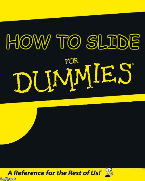 For Dummies | HOW TO SLIDE | image tagged in for dummies | made w/ Imgflip meme maker