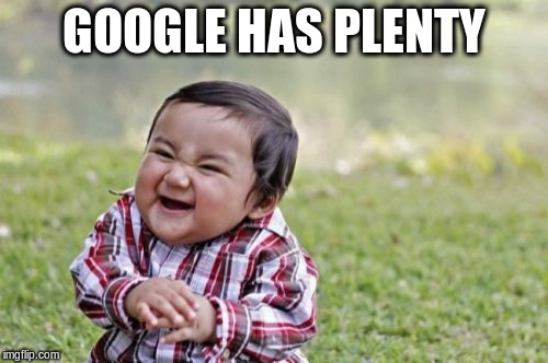 Evil Toddler Meme | GOOGLE HAS PLENTY | image tagged in memes,evil toddler | made w/ Imgflip meme maker