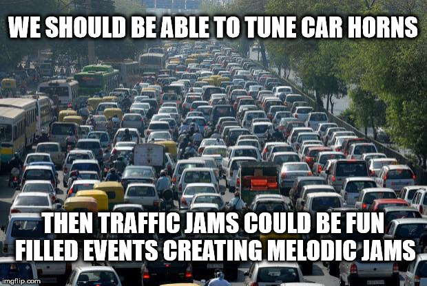 I'd tune to cow bell  | WE SHOULD BE ABLE TO TUNE CAR HORNS THEN TRAFFIC JAMS COULD BE FUN FILLED EVENTS CREATING MELODIC JAMS | image tagged in traffic,memes,music,deep thoughts,stupid | made w/ Imgflip meme maker