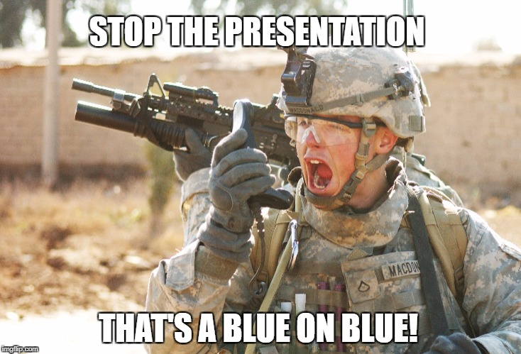 STOP THE PRESENTATION THAT'S A BLUE ON BLUE! | made w/ Imgflip meme maker