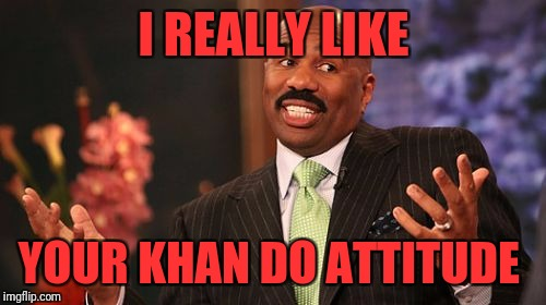 Steve Harvey Meme | I REALLY LIKE YOUR KHAN DO ATTITUDE | image tagged in memes,steve harvey | made w/ Imgflip meme maker