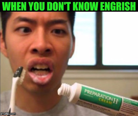Not reading labels is as bad as not knowing the language. | WHEN YOU DON'T KNOW ENGRISH | image tagged in memes,funny,toothpaste,preparation h,engrish,english | made w/ Imgflip meme maker