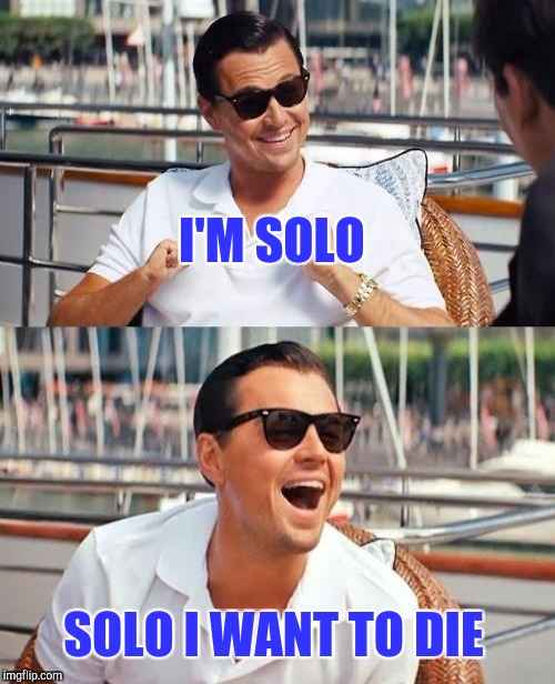 I'M SOLO SOLO I WANT TO DIE | made w/ Imgflip meme maker