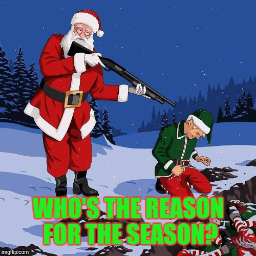 WHO'S THE REASON FOR THE SEASON? | made w/ Imgflip meme maker