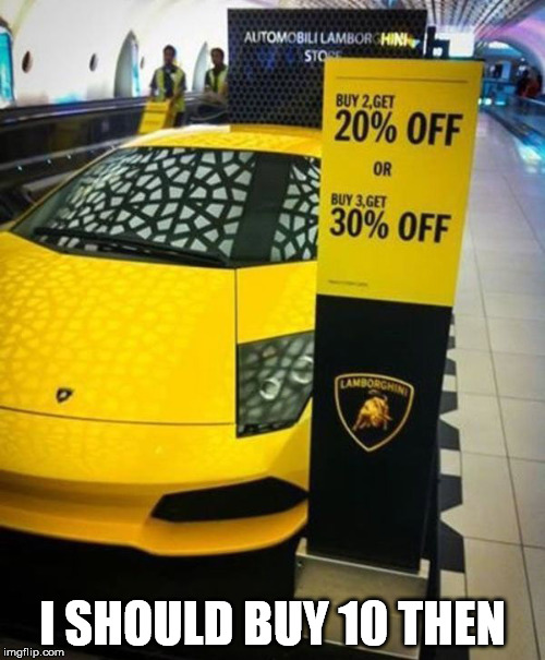 I SHOULD BUY 10 THEN | image tagged in car,discount,price | made w/ Imgflip meme maker