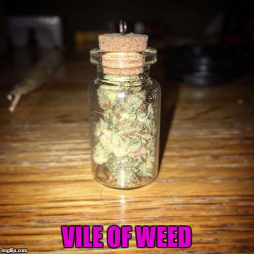 VILE OF WEED | made w/ Imgflip meme maker
