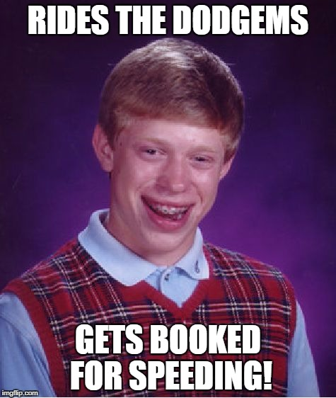 Bad Luck Brian Meme | RIDES THE DODGEMS GETS BOOKED FOR SPEEDING! | image tagged in memes,bad luck brian | made w/ Imgflip meme maker
