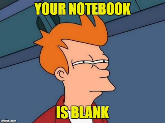 Futurama Fry Meme | YOUR NOTEBOOK IS BLANK | image tagged in memes,futurama fry | made w/ Imgflip meme maker