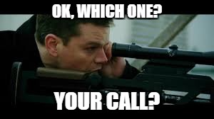 OK, WHICH ONE? YOUR CALL? | made w/ Imgflip meme maker
