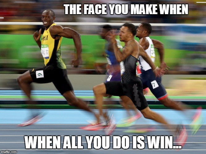 THE FACE YOU MAKE WHEN WHEN ALL YOU DO IS WIN... | image tagged in usain bolt | made w/ Imgflip meme maker