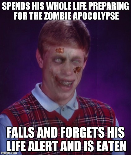 Zombie Bad Luck Brian | SPENDS HIS WHOLE LIFE PREPARING FOR THE ZOMBIE APOCOLYPSE FALLS AND FORGETS HIS LIFE ALERT AND IS EATEN | image tagged in memes,zombie bad luck brian,life alert | made w/ Imgflip meme maker
