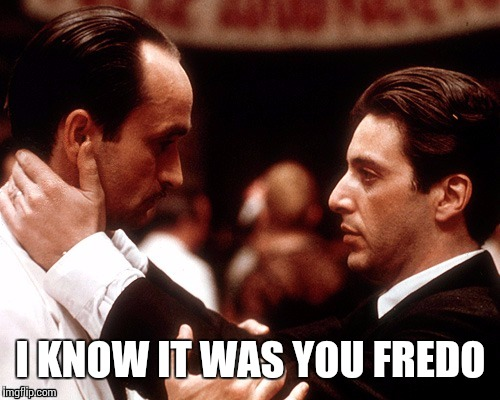 I KNOW IT WAS YOU FREDO | made w/ Imgflip meme maker