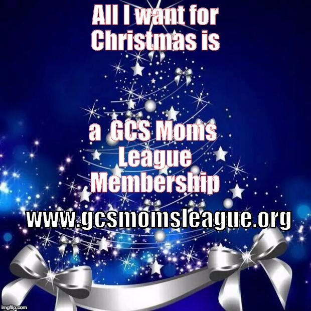 Merry Christmas  | All I want for Christmas is a  GCS Moms League  Membership www.gcsmomsleague.org | image tagged in merry christmas | made w/ Imgflip meme maker