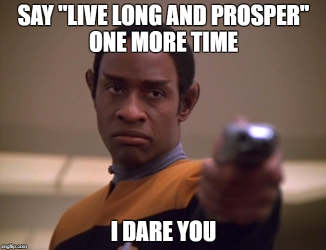"Tuvok Double Dares You | SAY ""LIVE LONG AND PROSPER"" I DARE YOU ONE MORE TIME 