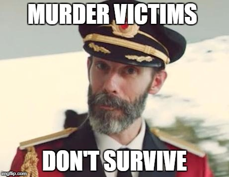 Captain Obvious | MURDER VICTIMS DON'T SURVIVE | image tagged in captain obvious,funny,memes,obvious,murder,mind blown | made w/ Imgflip meme maker