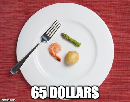 Food Week for the rich. | 65 DOLLARS | image tagged in small food,food week,expensive | made w/ Imgflip meme maker