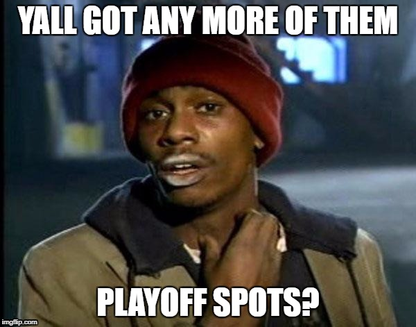 Y'all Got Any More Of That Meme | YALL GOT ANY MORE OF THEM PLAYOFF SPOTS? | image tagged in memes,dave chappelle | made w/ Imgflip meme maker