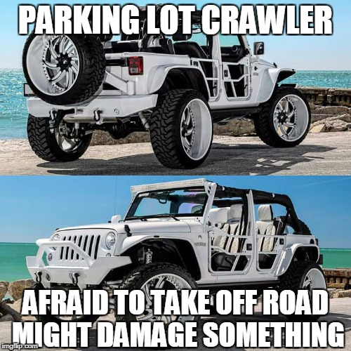 Mall crawler | PARKING LOT CRAWLER AFRAID TO TAKE OFF ROAD MIGHT DAMAGE SOMETHING | image tagged in memes | made w/ Imgflip meme maker