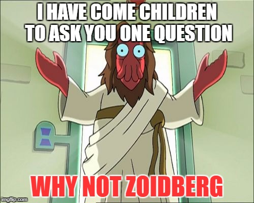Zoidberg JESUS | I HAVE COME CHILDREN TO ASK YOU ONE QUESTION WHY NOT ZOIDBERG | image tagged in memes,zoidberg jesus | made w/ Imgflip meme maker