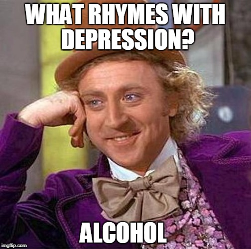 Creepy Condescending Wonka Meme | WHAT RHYMES WITH DEPRESSION? ALCOHOL | image tagged in memes,creepy condescending wonka | made w/ Imgflip meme maker