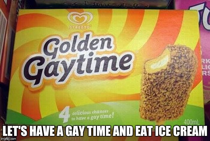 One of the most unfortunate names in food branding | LET'S HAVE A GAY TIME AND EAT ICE CREAM | image tagged in memes,lgbt,food week,funny | made w/ Imgflip meme maker