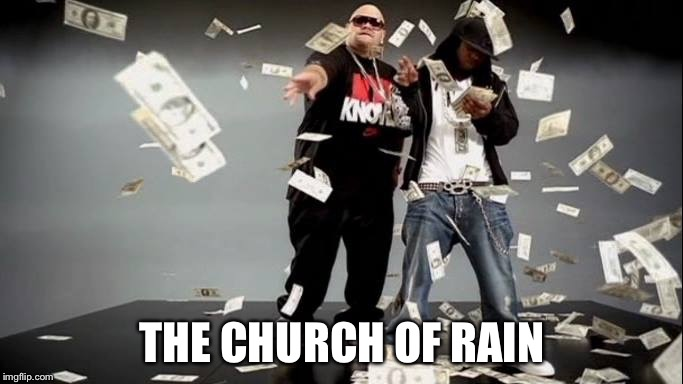 If strippers preached... | THE CHURCH OF RAIN | image tagged in preach,strippers,funny memes,church,religion,shut up and take my money | made w/ Imgflip meme maker