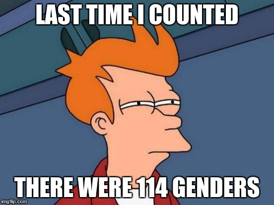 Futurama Fry Meme | LAST TIME I COUNTED THERE WERE 114 GENDERS | image tagged in memes,futurama fry | made w/ Imgflip meme maker