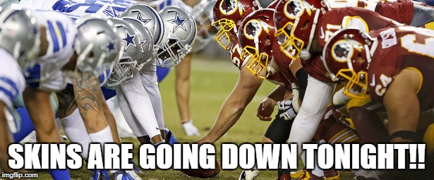 SKINS ARE GOING DOWN TONIGHT!! | image tagged in cowboys  redskins | made w/ Imgflip meme maker
