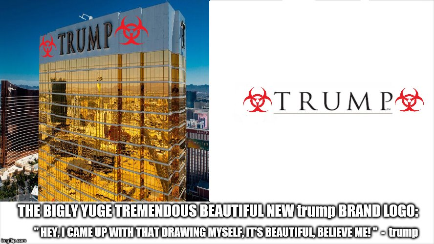 "ladies and gentlemen the brand spanking new trump brand logo! ""I created it myself!"" - trump 