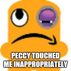 No Hands | PECCY TOUCHED ME INAPPROPRIATELY | image tagged in mascot,sexual harassment | made w/ Imgflip meme maker