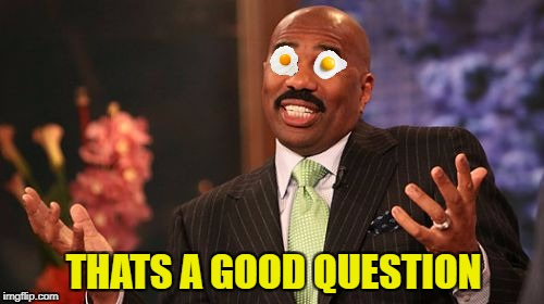 Steve Harvey Meme | THATS A GOOD QUESTION | image tagged in memes,steve harvey | made w/ Imgflip meme maker