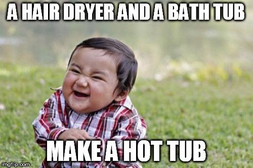 Evil Toddler Meme | A HAIR DRYER AND A BATH TUB MAKE A HOT TUB | image tagged in memes,evil toddler | made w/ Imgflip meme maker