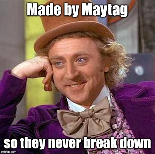Creepy Condescending Wonka Meme | Made by Maytag so they never break down | image tagged in memes,creepy condescending wonka | made w/ Imgflip meme maker