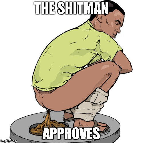 THE SHITMAN APPROVES | made w/ Imgflip meme maker