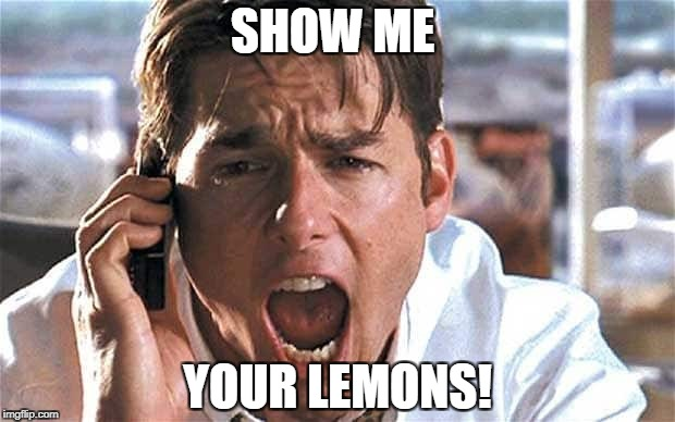SHOW ME YOUR LEMONS! | made w/ Imgflip meme maker
