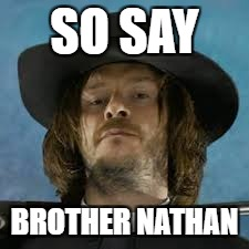 SO SAY BROTHER NATHAN | made w/ Imgflip meme maker