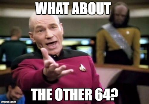 Picard Wtf Meme | WHAT ABOUT THE OTHER 64? | image tagged in memes,picard wtf | made w/ Imgflip meme maker