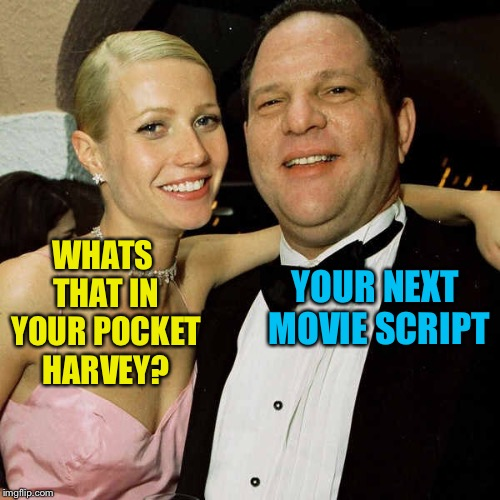 Harvey and Gwyneth | WHATS THAT IN YOUR POCKET HARVEY? YOUR NEXT MOVIE SCRIPT | image tagged in sexual harassment,hypocrisy,scumbag hollywood,harvey weinstein,memes | made w/ Imgflip meme maker