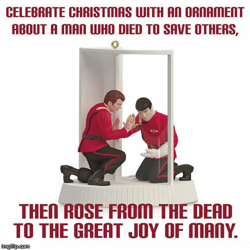 I'm dreaming of a Vulcan Christmas, just like the ones I used to know. | CELEBRATE CHRISTMAS WITH AN ORNAMENT ABOUT A MAN WHO DIED TO SAVE OTHERS, THEN ROSE FROM THE DEAD TO THE GREAT JOY OF MANY | image tagged in star trek,spock,christmas,ornatment | made w/ Imgflip meme maker
