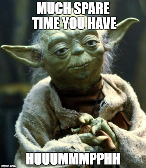 Star Wars Yoda Meme | MUCH SPARE TIME YOU HAVE HUUUMMMPPHH | image tagged in memes,star wars yoda | made w/ Imgflip meme maker