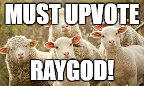 MUST UPVOTE RAYGOD! | made w/ Imgflip meme maker