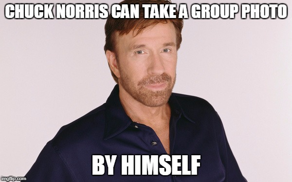 Chuck Norris group photo | CHUCK NORRIS CAN TAKE A GROUP PHOTO BY HIMSELF | image tagged in memes,chuck norris,photo | made w/ Imgflip meme maker