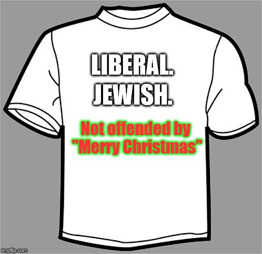"Joy to You and Me | LIBERAL. JEWISH. Not offended by ""Merry Christmas"" 