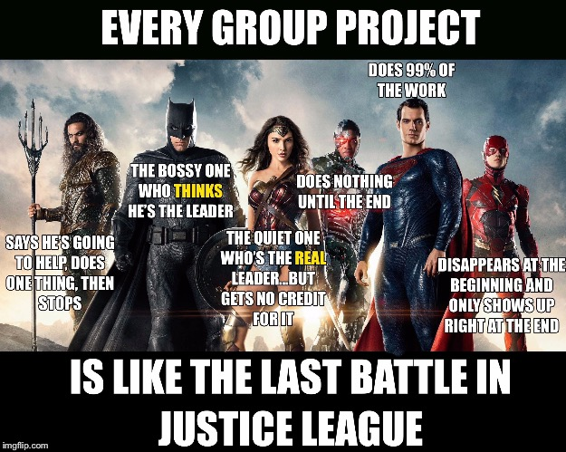 Every. Group. Project!!  | image tagged in justice league,group projects | made w/ Imgflip meme maker