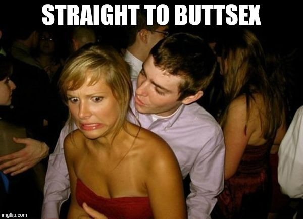 Club Face | STRAIGHT TO BUTTSEX | image tagged in club face | made w/ Imgflip meme maker