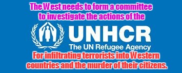 The West needs to form a committee to investigate the actions of the For infiltrating terrorists into Western countries and the murder of th | image tagged in unhcr crimes | made w/ Imgflip meme maker