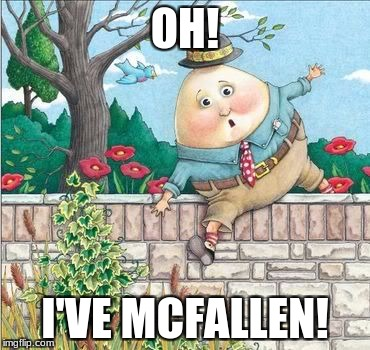 OH! I'VE MCFALLEN! | image tagged in humpty dumpty | made w/ Imgflip meme maker