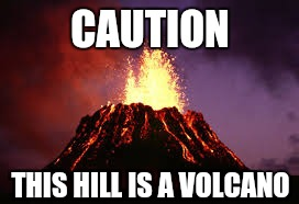 CAUTION THIS HILL IS A VOLCANO | image tagged in hawaiian volcano | made w/ Imgflip meme maker