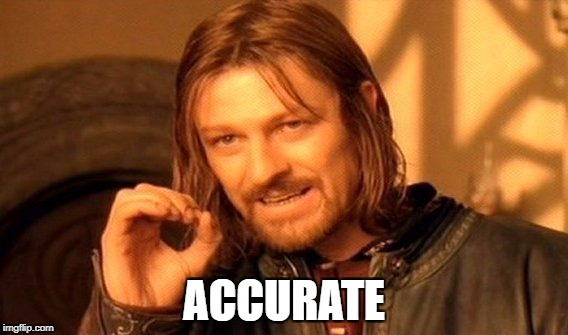 One Does Not Simply Meme | ACCURATE | image tagged in memes,one does not simply | made w/ Imgflip meme maker