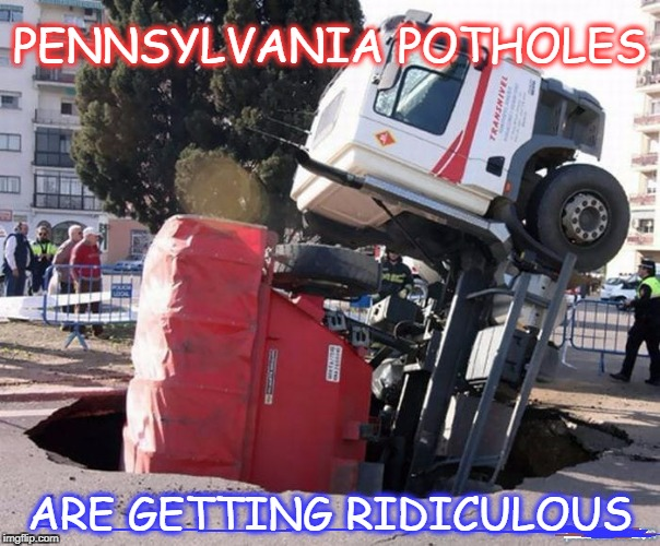potholes | PENNSYLVANIA POTHOLES ARE GETTING RIDICULOUS | image tagged in pot holes,pothole | made w/ Imgflip meme maker